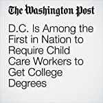 D.C. Is Among the First in Nation to Require Child Care Workers to Get College Degrees | Michael Alison Chandler