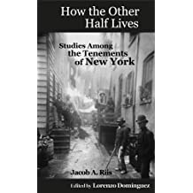 How the Other Half Lives: Studies Among the Tenements of New York (College Ed., 100+ endnotes): The Definitive College Edition with 100+ Electronic Endnotes