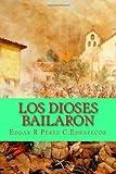 Los Dioses Bailaron, Edgar R. Edrapecor, 1494363798