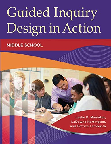Guided Inquiry Design® in Action: Middle School (Libraries Unlimited Guided Inquiry) (Design Inquiry Guided)