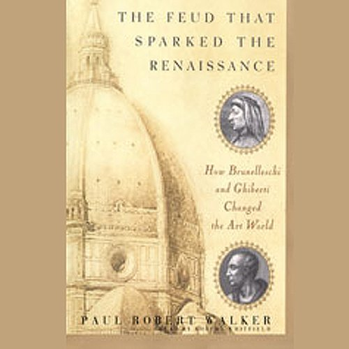 The Feud that Sparked the Renaissance: How Brunelleschi and Ghiberti Changed the Art World by Blackstone Audio, Inc.