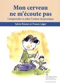 Mon cerveau ne m'écoute pas : Comprendre et aider l'enfant dyspraxique par Breton (II)
