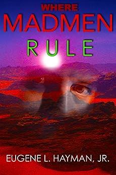 Where Madmen Rule: A Coup on Sunworld by [Hayman, Eugene]