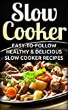 Slow Cooker: Easy-To-Follow Healthy & Delicious Slow Cooker Recipes (Slow Cooker Recipes, Slow Cooker Cookbook, Crockpot Recipes, Crockpot Cookbook, Crockpot Dump Meals Cookbook, Dump Meals)