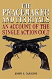 The Peacemaker and Its Rivals: An Account of the Single Action Colt
