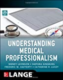 Understanding Medical Professionalism, American Board of Internal Medicine and Levinson, Wendy, 0071807438