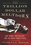Trillion Dollar Meltdown: Easy Money, High Rollers, and the Great Credit Crash