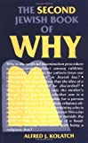 The Second Jewish Book of Why, Alfred J. Kolatch, 0824603052