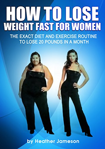How to Lose Weight Fast for Women: The Exact Diet and Exercise Routine to Lose 20 Pounds in a Month (Best weight loss diet plan and exercise tips for women ... to know how to lose weight fast Book 1) (Best Diet Plan To Lose 10 Pounds)