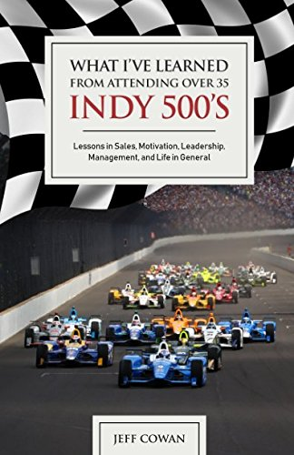 What Ive Learned From Attending Over 35 Indy 500S  Lessons In Sales  Motivation  Leadership  Management  And Life In General