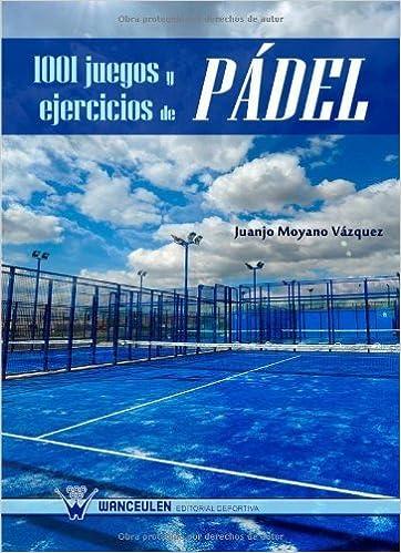 1001 Juegos Y Ejercicios De Pádel by Juan José Moyano ...