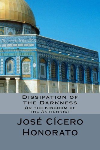Read Online Dissipation of the Darkness: Or the Kingdom of the Antichrist ebook