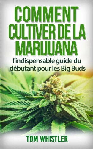 comment cultiver de la marijuana l 39 indispensable guide du d butant pour les big buds how to. Black Bedroom Furniture Sets. Home Design Ideas