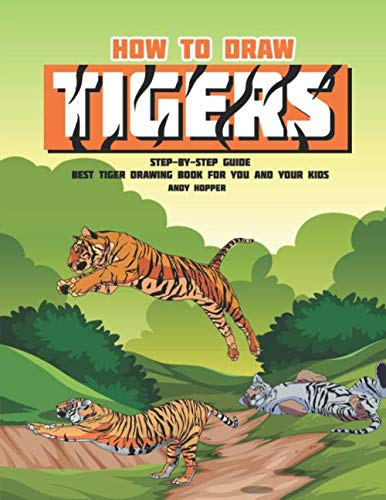 (How to Draw Tigers Step-by-Step Guide: Best Tiger Drawing Book for You and Your Kids)