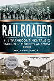 Railroaded: The Transcontinentals and the Making of Modern America