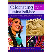 Celebrating Latino Folklore [3 volumes]: An Encyclopedia of Cultural Traditions