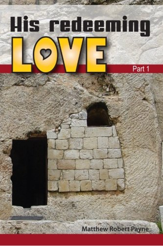 his-redeeming-love-part-1-autobiography-of-matthew-robert-payne-volume-1-volume-2-is-his-redeeming-l