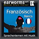 Earworms MBT Französisch [French for German Speakers]: Basics Hörbuch von Earworms (mbt) Ltd Gesprochen von: Hélène Pollmann, Renate Elbers Lodge, François Wittersheim
