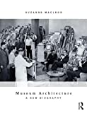 Museum Architecture : A New Biography, Macleod, Suzanne, 0415529050