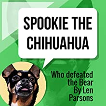 Spookie the Chihuahua: Who Defeated the Bear: The Adventures of Spookie Audiobook by Len Parsons Narrated by Millian Quinteros
