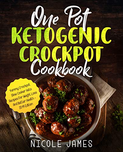 One Pot Ketogenic Crockpot Cookbook: Yummy Crockpot Slow Cooker Keto Recipes For Weight Loss And Better Health - 2019 Edition by Nicole James