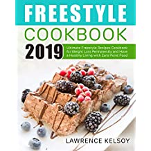 Freestyle Cookbook 2019: Ultimate Freestyle Recipes Cookbook for Weight Loss Permanently and Have a Healthy Living with Zero Point Food