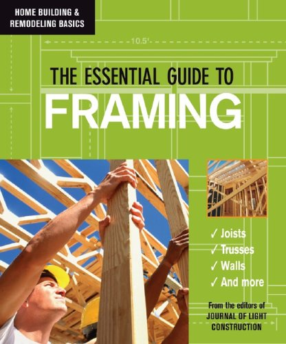 The Essential Guide to Framing (Home Building & Remodeling Basics)