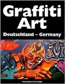 Graffiti Art: Deutschland-Germany (German Edition): Oliver Schwarzkopf