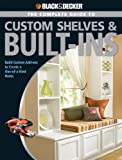 Black & Decker The Complete Guide to Custom Shelves & Built-ins: Build Custom Add-ons to Create a One-of-a-kind Home (Black & Decker Complete Guide)