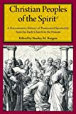 Christian Peoples of the Spirit : A Documentary History of Pentecostal Spirituality from the Early Church to the Present, , 0814799973