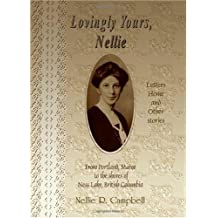 Lovingly Yours, Nellie: Letters Home and Other Stories from Portland, Maine to the Shores of Ness Lake, British Columbia