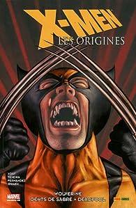 X-Men - Les origines, Tome 3 : Wolverine - Dents de sabre - Deadpool par  Marvel