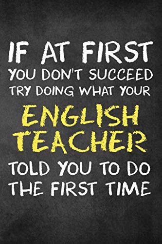 If at First You Don't Succeed Try Doing What Your English Teacher Told You To Do: English Teacher Dot Bullet Notebook/Journal Funny Gag Gift To Math ... Thank you And Appreciation Present ()