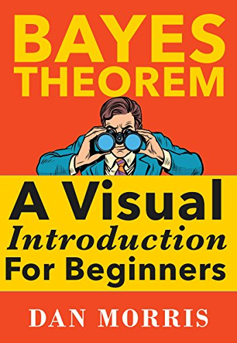 Bayes' Theorem: A Visual Introduction For Beginners with Examples cover