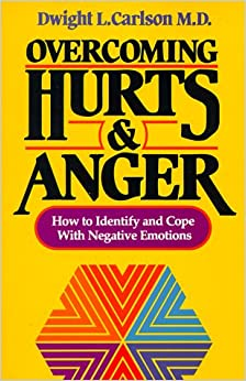Overcoming Hurts and Anger: How to Identify and Cope with Negative Emotions