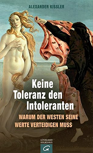 Keine Toleranz Den Intoleranten  Warum Der Westen Seine Werte Verteidigen Muss