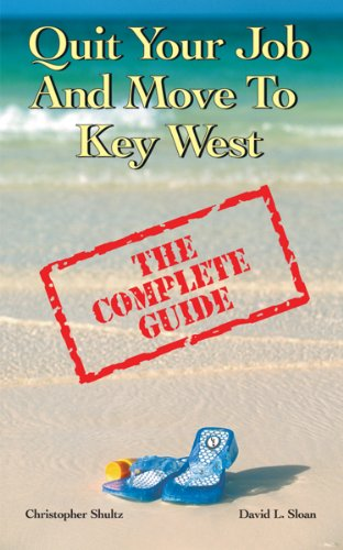 Quit Your Job and Move to Key West - The Complete Guide (Quit Your Job and Move to...) cover
