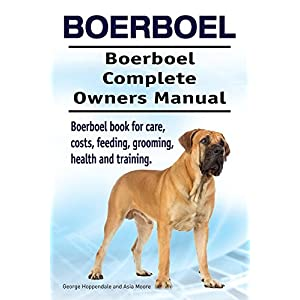Boerboel Dog. Boerboel dog book for costs, care, feeding, grooming, training and health. Boerboel dog Owners Manual. 1