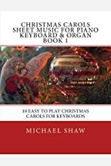Christmas Carols Sheet Music For Piano Keyboard & Organ Book 1: 10 Easy To Play Christmas Carols For Keyboards (Volume 1) Paperback