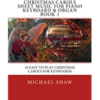 Christmas Carols Sheet Music For Piano Keyboard & Organ Book 1: 10 Easy To Play Christmas Carols For Keyboards: Volume 1