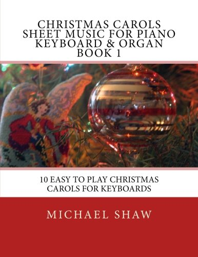 Organ Solo Sheet Music (Christmas Carols Sheet Music For Piano Keyboard & Organ Book 1: 10 Easy To Play Christmas Carols For Keyboards (Volume 1))