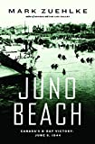 Juno Beach: Canada's D-Day Victory: June 6, 1944