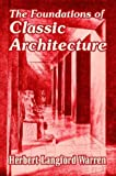 The Foundations of Classic Architecture, Herbert Langford Warren, 1410208257