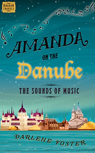 Amanda on the Danube: The Sounds of Music (Amanda Travels) by [Foster, Darlene]