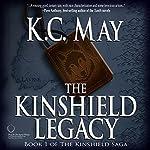 The Kinshield Legacy: The Kinshield Saga, Book 1 | K.C. May