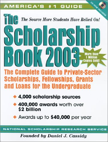 The Scholarship Book 2003: The Complete Guide to Private-Sector Scholarships, Fellowships, Grants and Loans for the Undergraduate