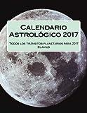 Calendario Astrologico 2017: Todos los tránsitos planetarios para 2017 (Spanish Edition)