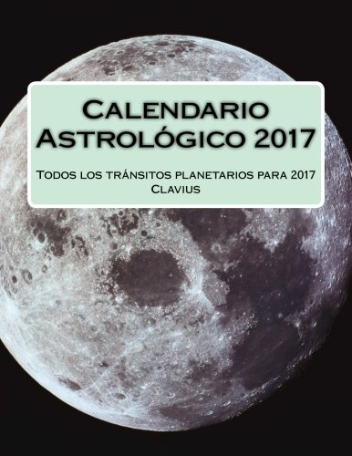 Calendario Astrologico 2017: Todos los tránsitos planetarios para 2017 (Spanish Edition) by CreateSpace Independent Publishing Platform