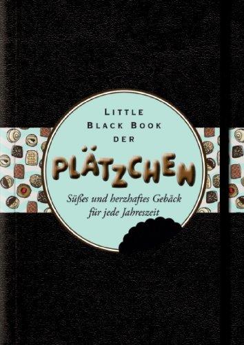 (Little Black Book der Plätzchen: Süsses und Herzhaftes Gebäck für Jede Jahreszeit (Little Black Books (Deutsche Ausgabe)) (German Edition))