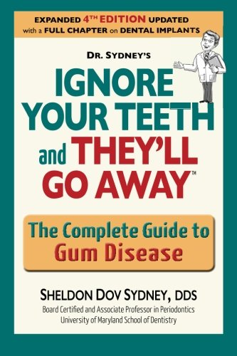Ignore your teeth and they'll go away: The complete guide to gum disease